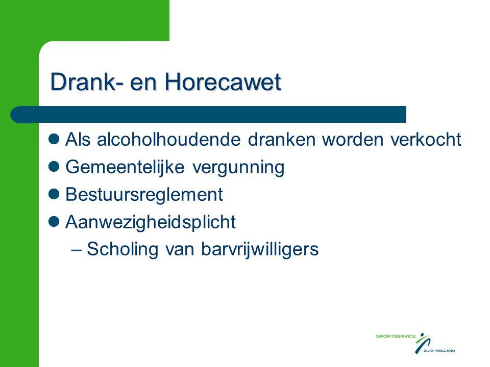 Drank- en Horecawet Als alcoholhoudende dranken worden verkocht Gemeentelijke vergunning Bestuursreglement Aanwezigheidsplicht –Scholing van barvrijwi