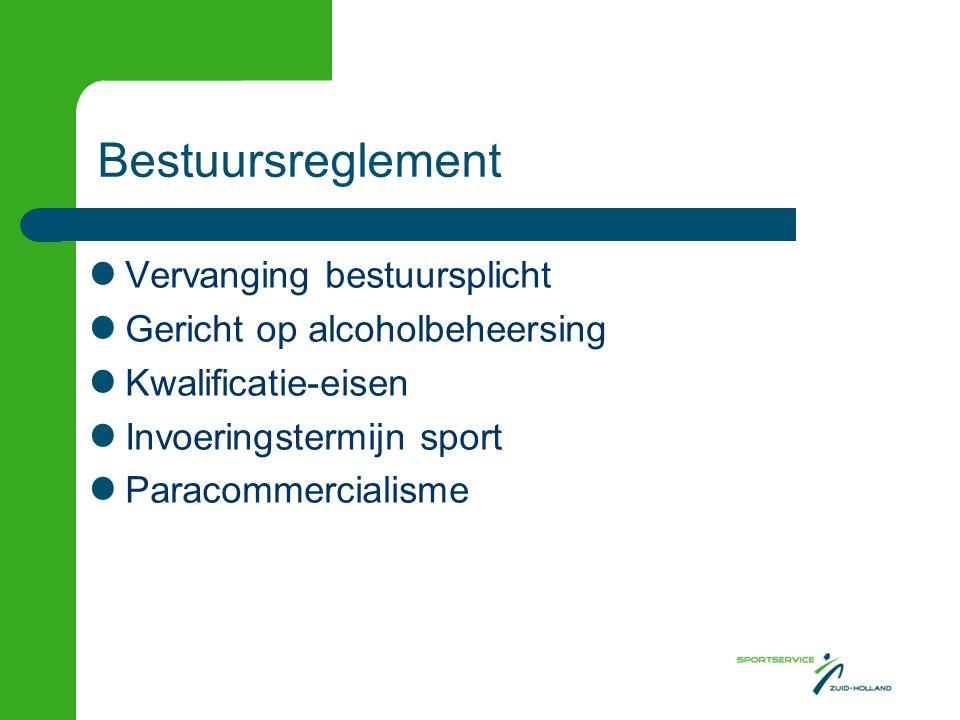 Bestuursreglement Vervanging bestuursplicht Gericht op alcoholbeheersing Kwalificatie-eisen Invoeringstermijn voor de sport paracommercialisme Vervang