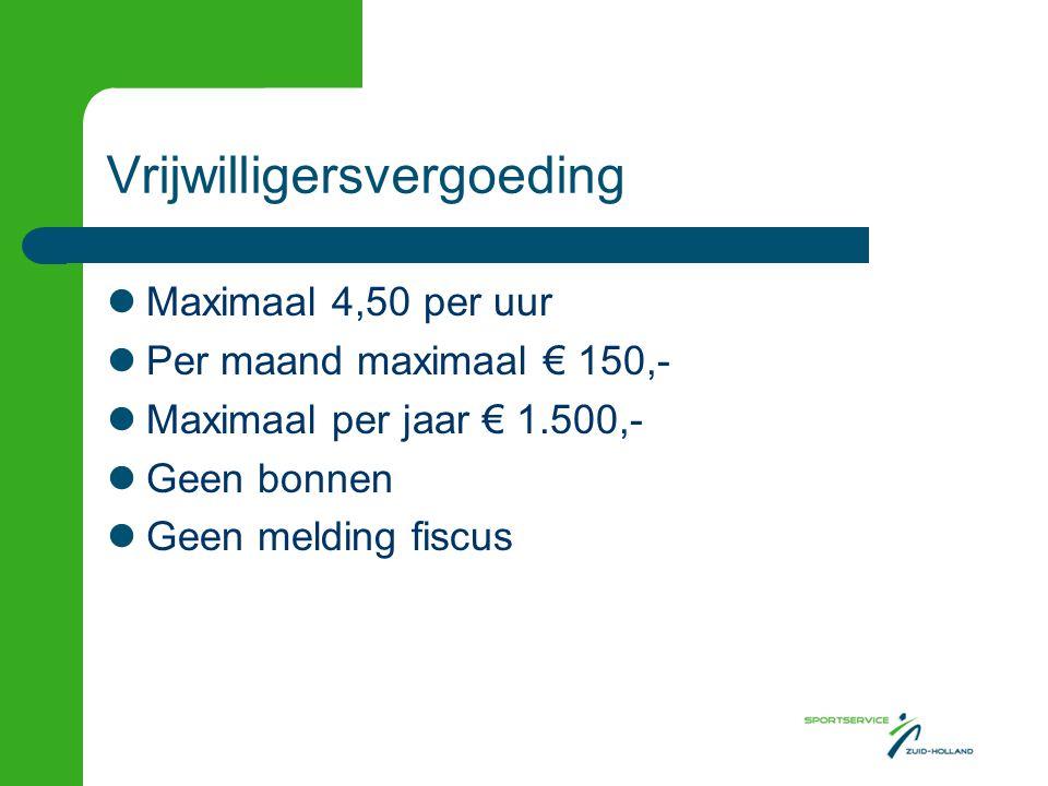 Vrijwilligersvergoeding Maximaal 4,50 per uur Per maand maximaal € 150,- Maximaal per jaar € 1.500,- Geen bonnen Geen melding fiscus