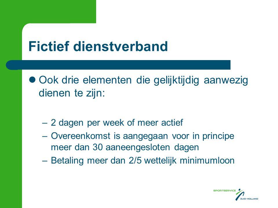 Fictief dienstverband Ook drie elementen die gelijktijdig aanwezig dienen te zijn: –2 dagen per week of meer actief –Overeenkomst is aangegaan voor in