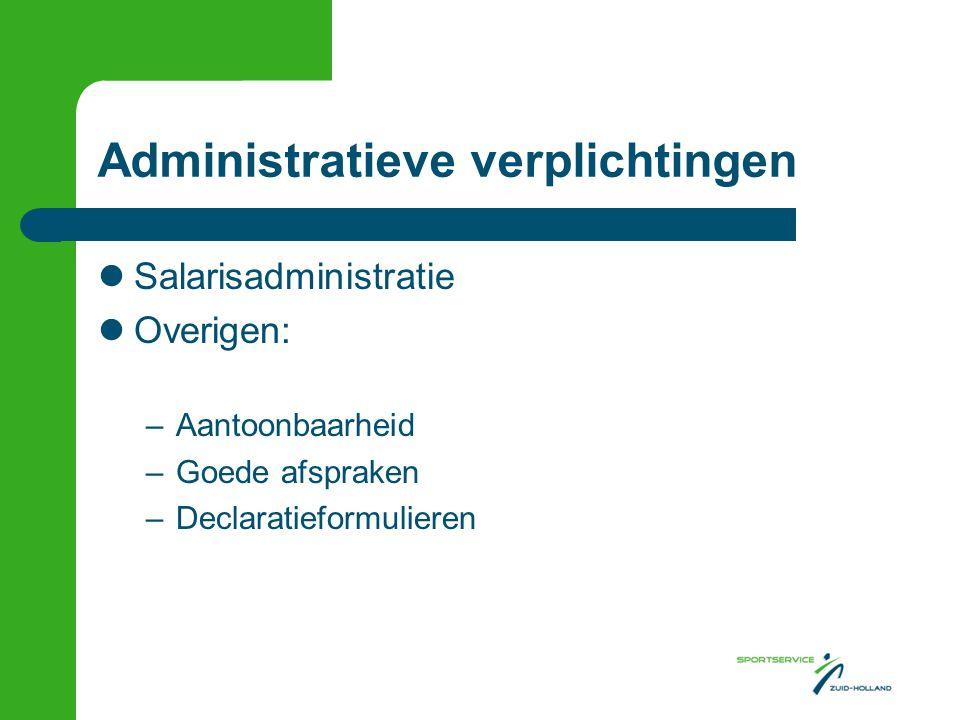 Administratieve verplichtingen Salarisadministratie Overigen: –Aantoonbaarheid –Goede afspraken –Declaratieformulieren