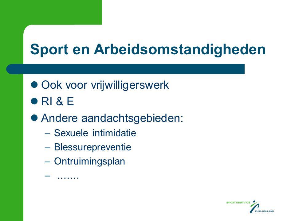 Sport en Arbeidsomstandigheden Ook voor vrijwilligerswerk RI & E Andere aandachtsgebieden: –Sexuele intimidatie –Blessurepreventie –Ontruimingsplan –
