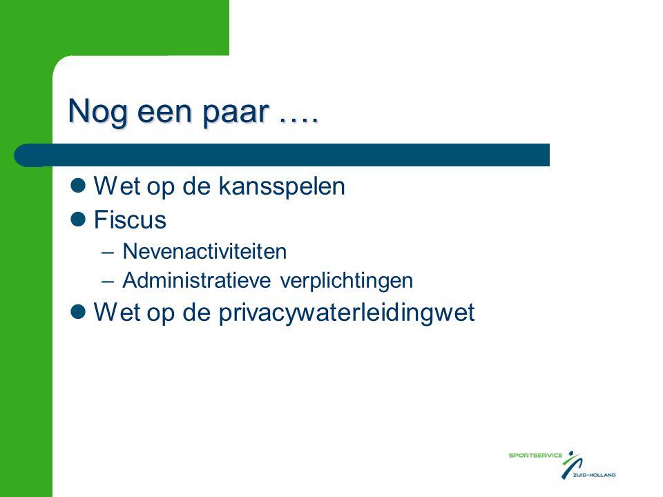 Nog een paar …. Wet op de kansspelen Fiscus –Nevenactiviteiten –Administratieve verplichtingen Wet op de privacywaterleidingwet