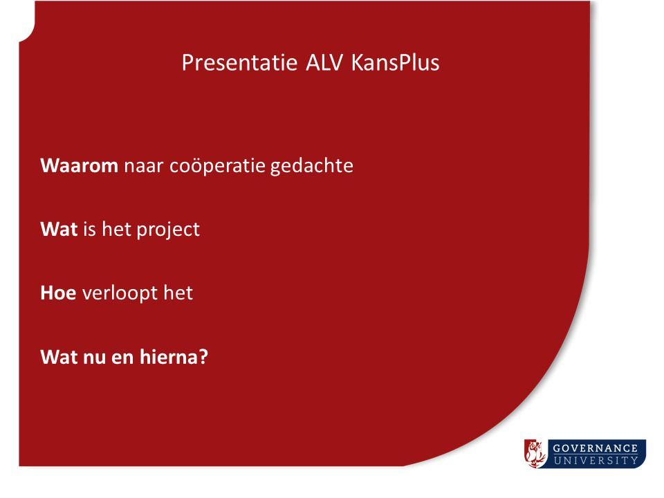 Presentatie ALV KansPlus Waarom naar coöperatie gedachte Wat is het project Hoe verloopt het Wat nu en hierna?