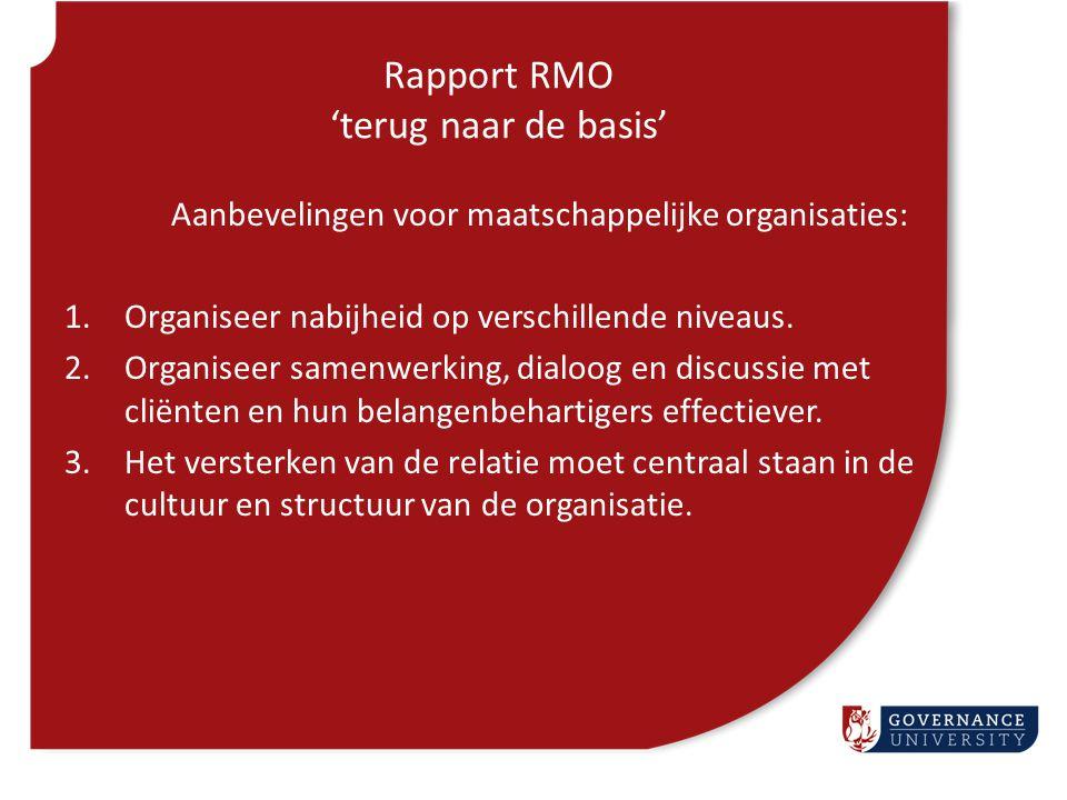 Rapport RMO 'terug naar de basis' Aanbevelingen voor maatschappelijke organisaties: 1.Organiseer nabijheid op verschillende niveaus. 2.Organiseer same