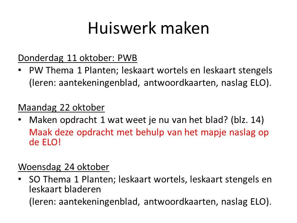 Huiswerk maken Donderdag 11 oktober: PWB PW Thema 1 Planten; leskaart wortels en leskaart stengels (leren: aantekeningenblad, antwoordkaarten, naslag