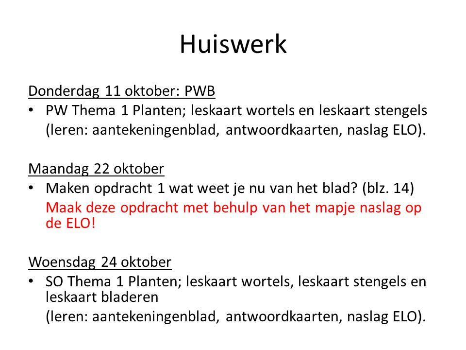 Huiswerk Donderdag 11 oktober: PWB PW Thema 1 Planten; leskaart wortels en leskaart stengels (leren: aantekeningenblad, antwoordkaarten, naslag ELO).