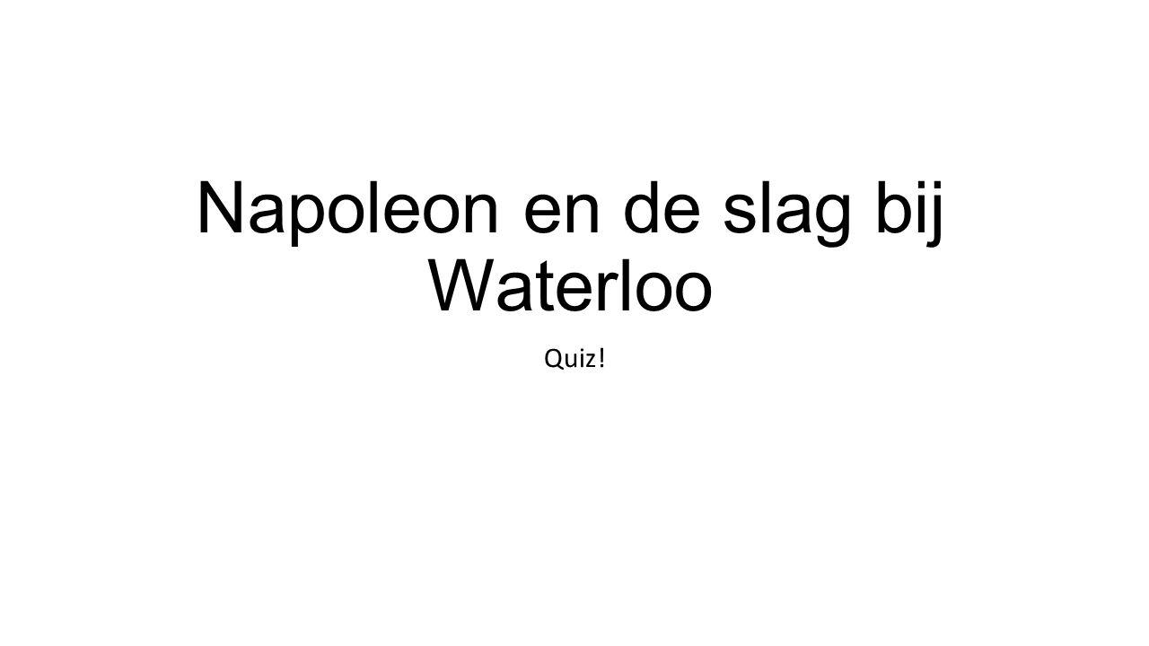 Napoleon en de slag bij Waterloo Quiz!