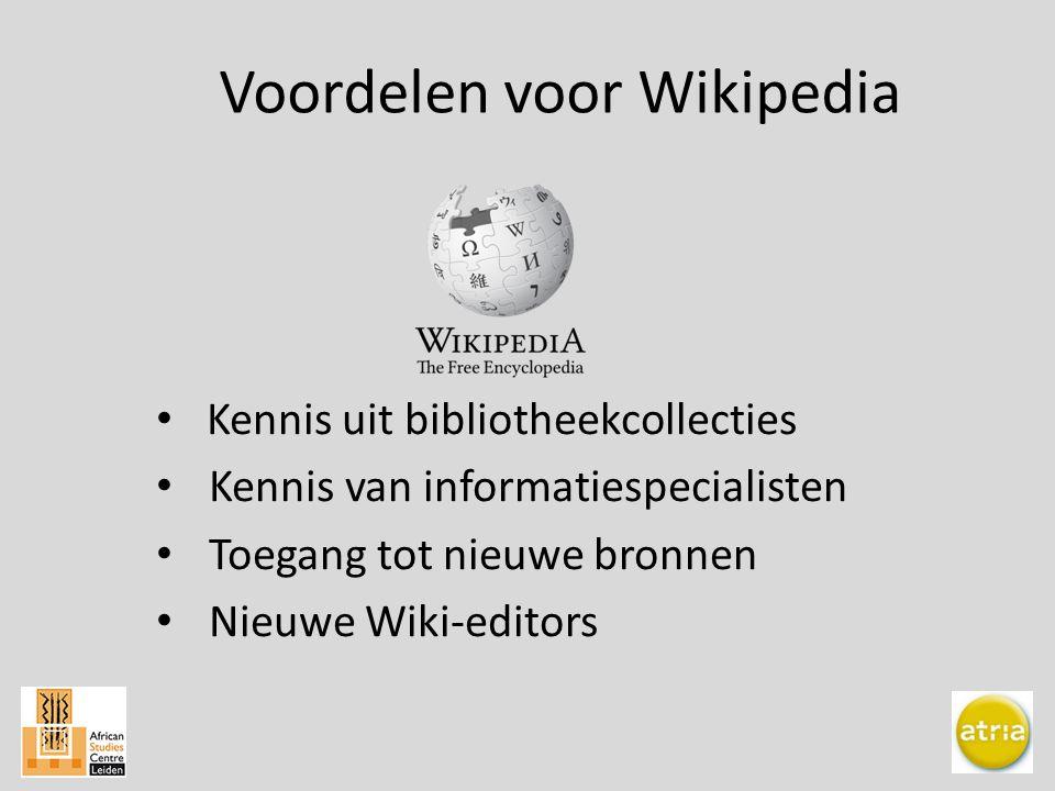 Voordelen voor Wikipedia Kennis uit bibliotheekcollecties Kennis van informatiespecialisten Toegang tot nieuwe bronnen Nieuwe Wiki-editors