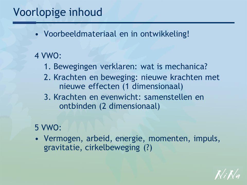 Voorlopige inhoud Voorbeeldmateriaal en in ontwikkeling! 4 VWO: 1. Bewegingen verklaren: wat is mechanica? 2. Krachten en beweging: nieuwe krachten me