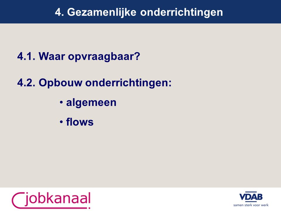 4. Gezamenlijke onderrichtingen 4.1. Waar opvraagbaar 4.2. Opbouw onderrichtingen: algemeen flows