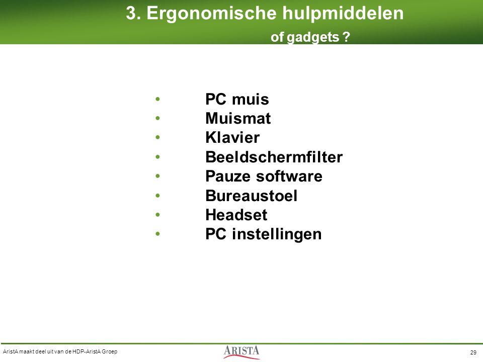 AristA maakt deel uit van de HDP-AristA Groep 29 3. Ergonomische hulpmiddelen of gadgets ? PC muis Muismat Klavier Beeldschermfilter Pauze software Bu