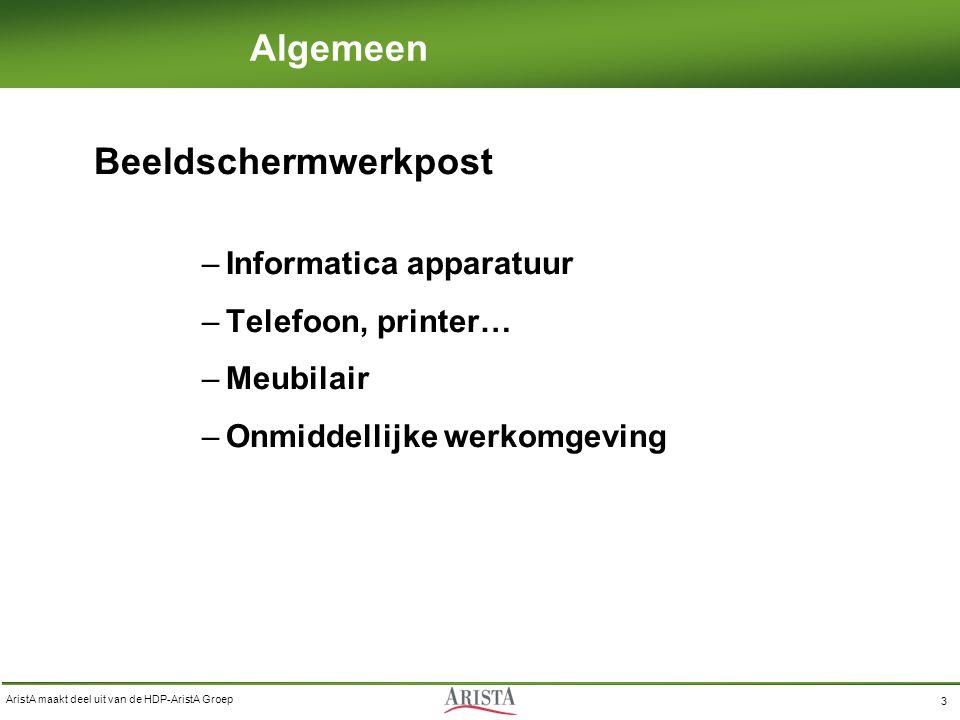 AristA maakt deel uit van de HDP-AristA Groep 3 Algemeen Beeldschermwerkpost –Informatica apparatuur –Telefoon, printer… –Meubilair –Onmiddellijke wer