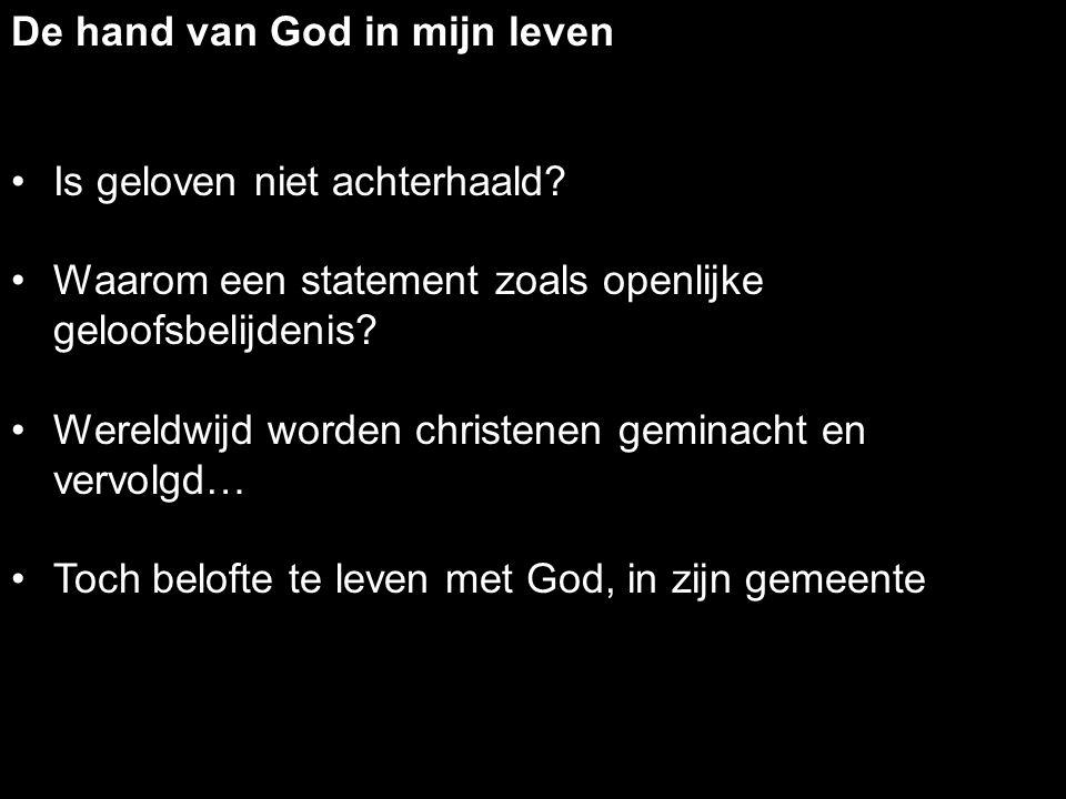 De hand van God in mijn leven Is geloven niet achterhaald.