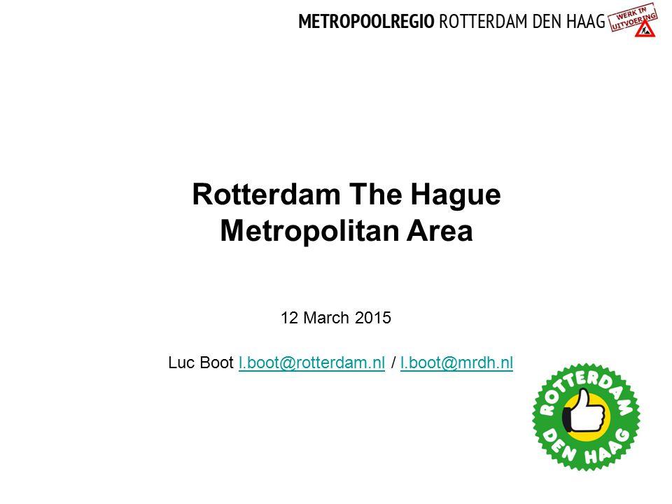 Rotterdam The Hague Metropolitan Area 12 March 2015 Luc Boot l.boot@rotterdam.nl / l.boot@mrdh.nll.boot@rotterdam.nll.boot@mrdh.nl