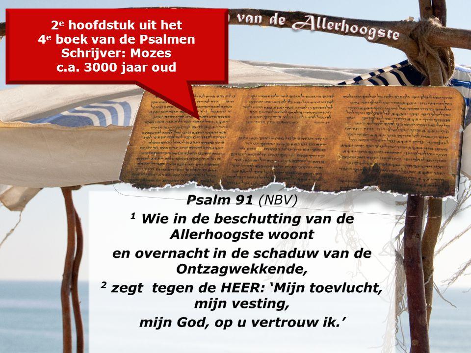 2 e hoofdstuk uit het 4 e boek van de Psalmen Schrijver: Mozes c.a. 3000 jaar oud