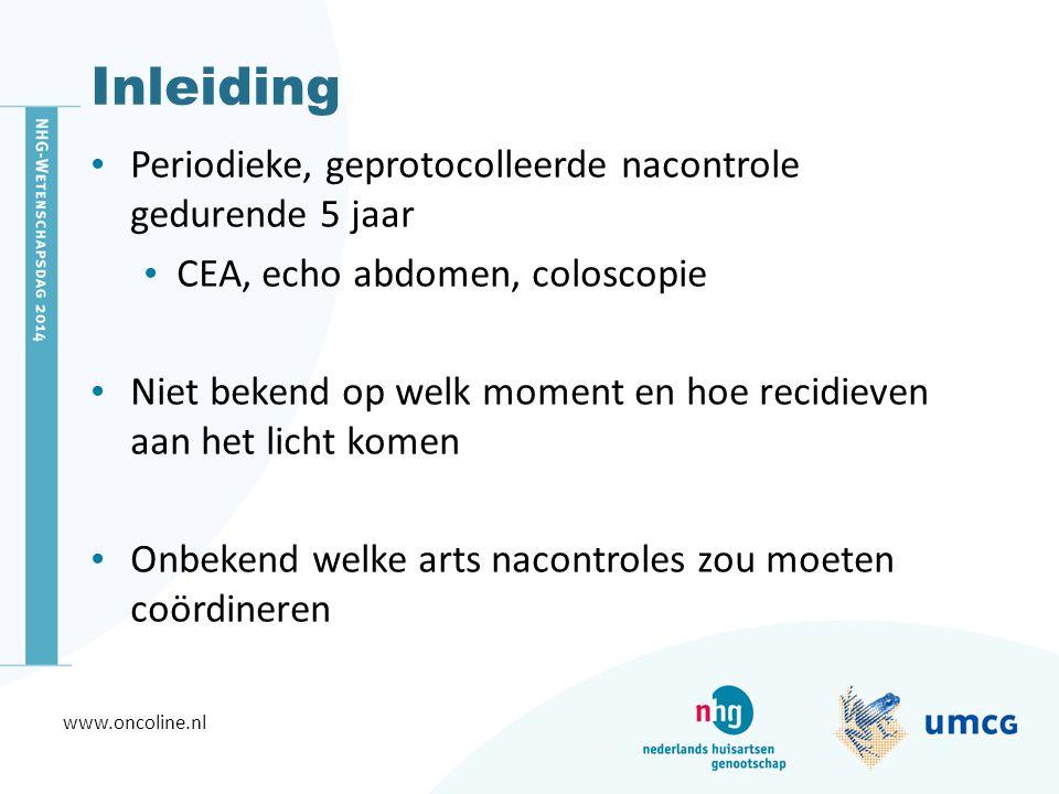 Inleiding Periodieke, geprotocolleerde nacontrole gedurende 5 jaar CEA, echo abdomen, coloscopie Niet bekend op welk moment en hoe recidieven aan het