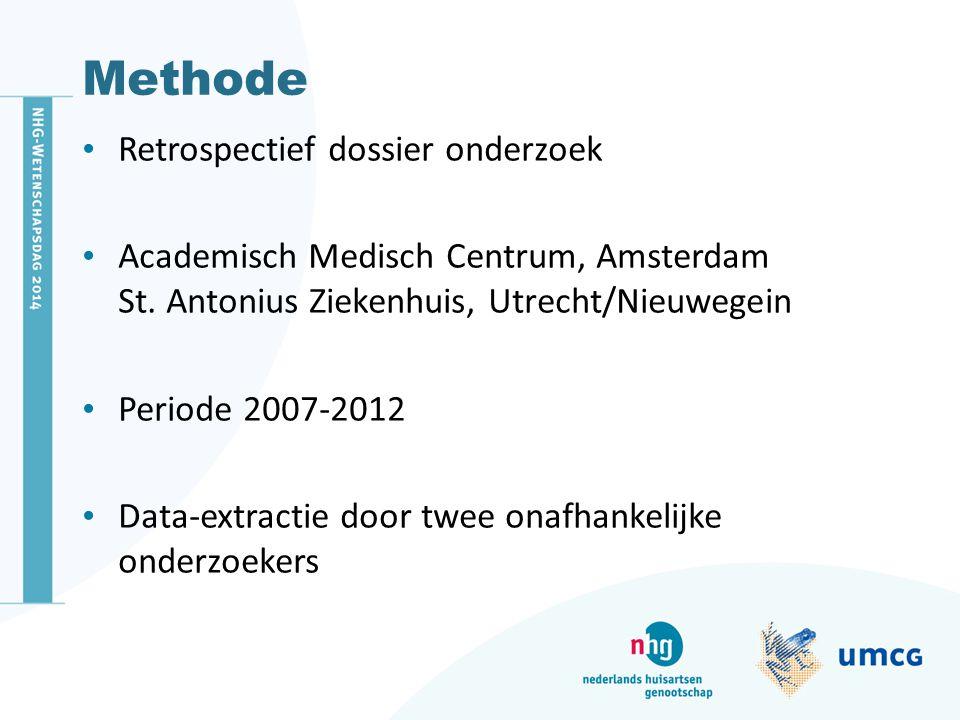 Methode Retrospectief dossier onderzoek Academisch Medisch Centrum, Amsterdam St. Antonius Ziekenhuis, Utrecht/Nieuwegein Periode 2007-2012 Data-extra