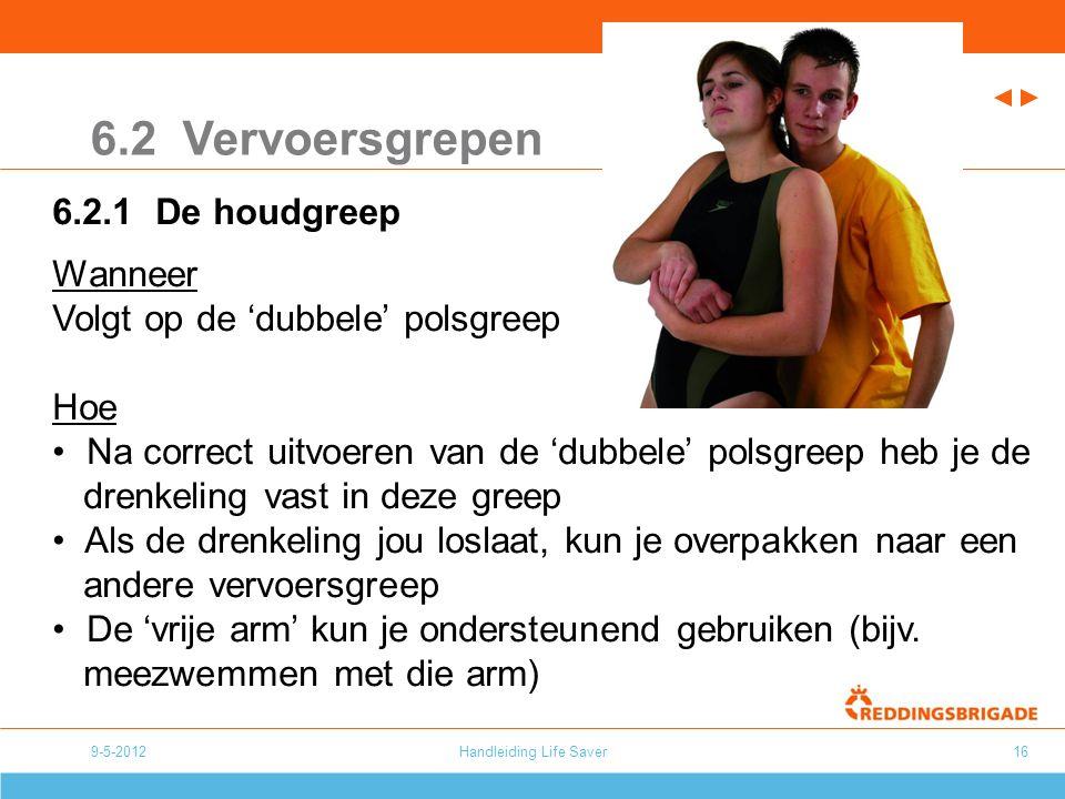 Handleiding Life Saver16 6.2 Vervoersgrepen 6.2.1 De houdgreep Wanneer Volgt op de 'dubbele' polsgreep Hoe Na correct uitvoeren van de 'dubbele' polsg