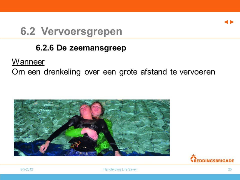 Handleiding Life Saver25 6.2 Vervoersgrepen 6.2.6 De zeemansgreep Wanneer Om een drenkeling over een grote afstand te vervoeren 9-5-2012
