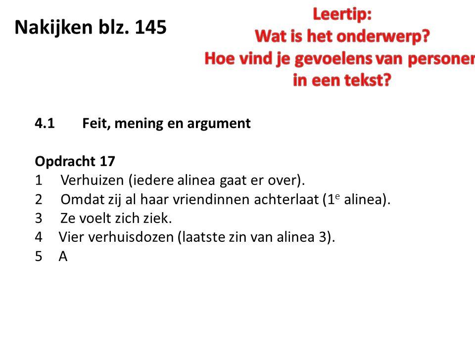 Nakijken blz. 145 4.1Feit, mening en argument Opdracht 17 1 Verhuizen (iedere alinea gaat er over).