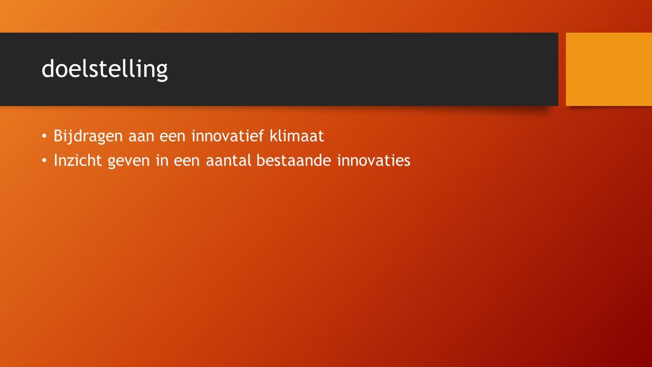 doelstelling Bijdragen aan een innovatief klimaat Inzicht geven in een aantal bestaande innovaties