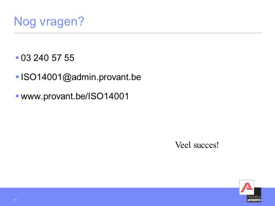 11 Nog vragen?  03 240 57 55  ISO14001@admin.provant.be  www.provant.be/ISO14001 Veel succes!
