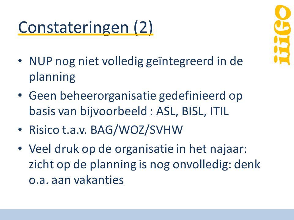 iiiGO Constateringen (2) NUP nog niet volledig geïntegreerd in de planning Geen beheerorganisatie gedefinieerd op basis van bijvoorbeeld : ASL, BISL, ITIL Risico t.a.v.