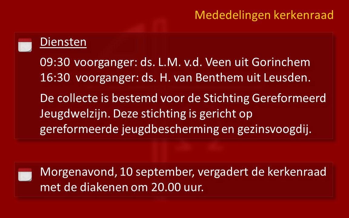 Diensten 09:30 voorganger: ds. L.M. v.d. Veen uit Gorinchem 16:30 voorganger: ds.