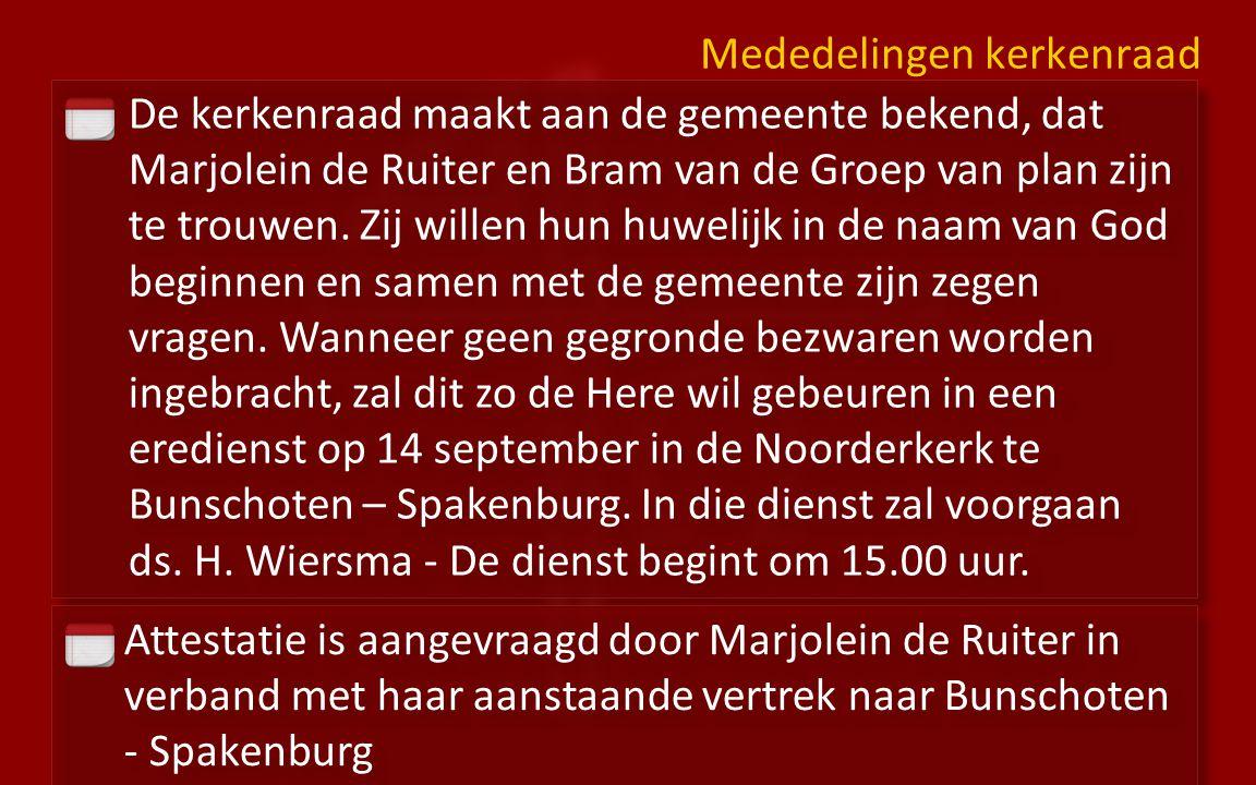 De kerkenraad maakt aan de gemeente bekend, dat Marjolein de Ruiter en Bram van de Groep van plan zijn te trouwen.