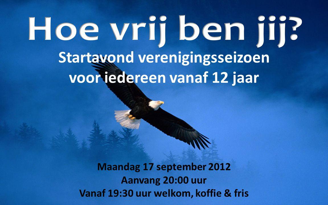 Startavond verenigingsseizoen voor iedereen vanaf 12 jaar Maandag 17 september 2012 Aanvang 20:00 uur Vanaf 19:30 uur welkom, koffie & fris