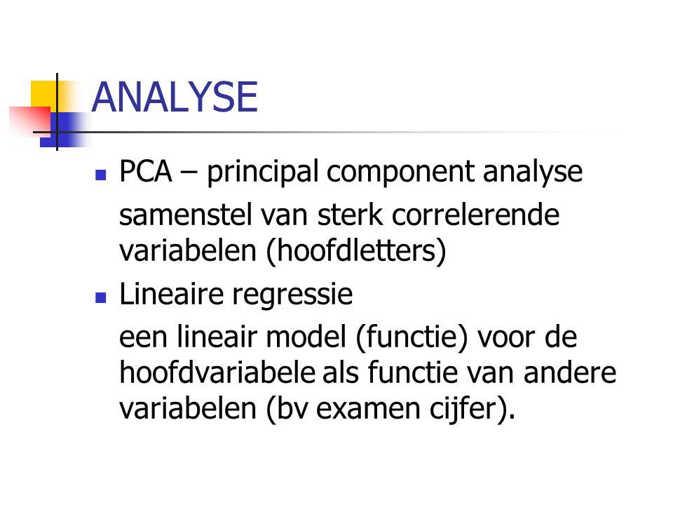 ANALYSE PCA – principal component analyse samenstel van sterk correlerende variabelen (hoofdletters) Lineaire regressie een lineair model (functie) vo
