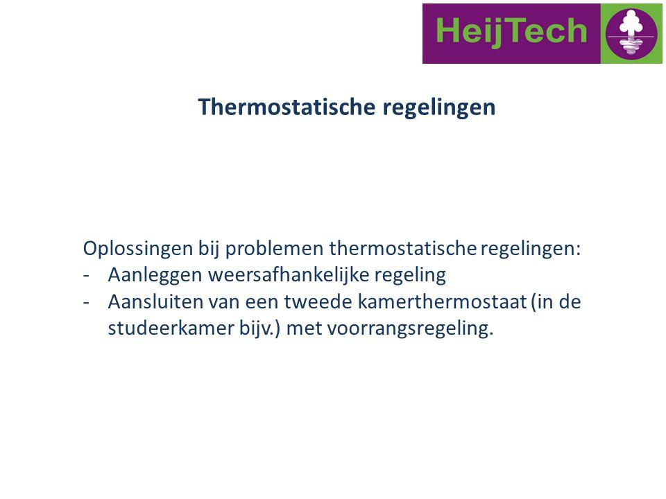 Oplossingen bij problemen thermostatische regelingen: -Aanleggen weersafhankelijke regeling -Aansluiten van een tweede kamerthermostaat (in de studeer
