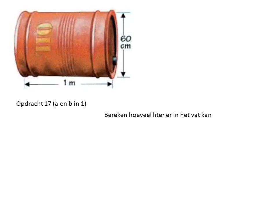 Opdracht 17 (a en b in 1) Bereken hoeveel liter er in het vat kan
