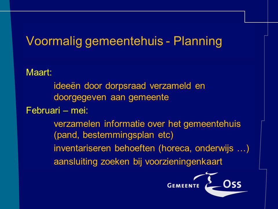 Voormalig gemeentehuis - Planning Maart: ideeën door dorpsraad verzameld en doorgegeven aan gemeente Februari – mei: verzamelen informatie over het ge