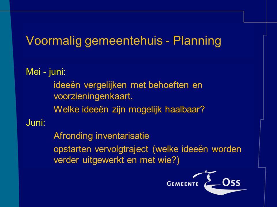 Voormalig gemeentehuis - Planning Mei - juni: ideeën vergelijken met behoeften en voorzieningenkaart. Welke ideeën zijn mogelijk haalbaar? Juni: Afron