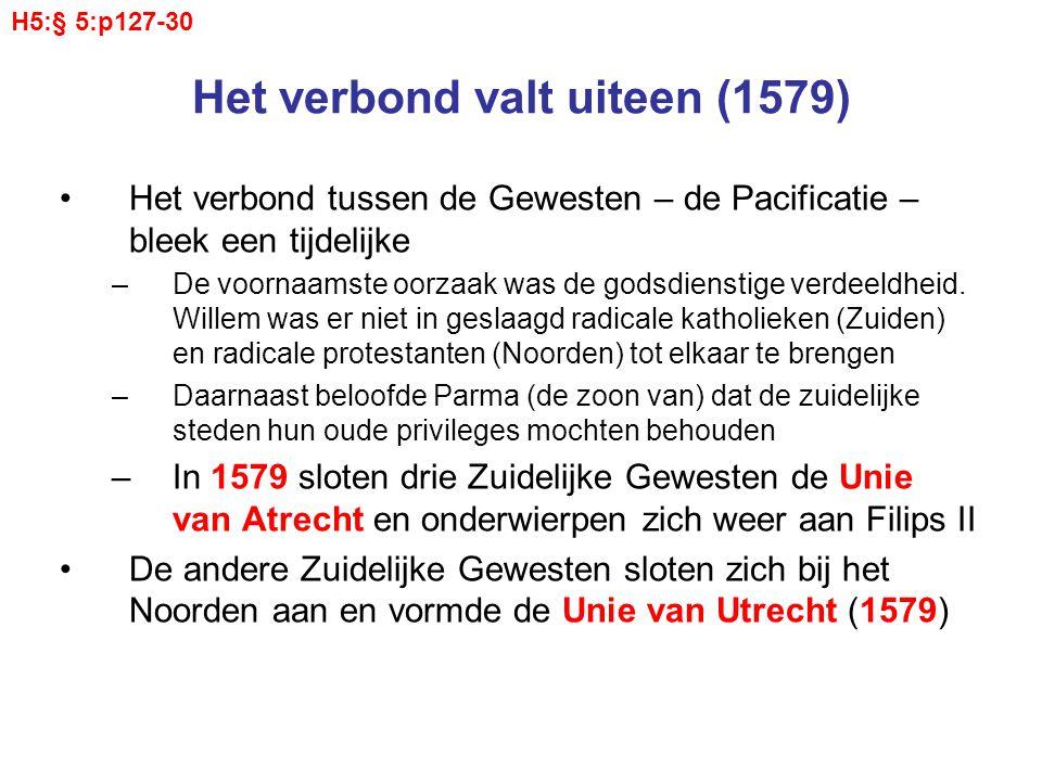 Het verbond valt uiteen (1579) Het verbond tussen de Gewesten – de Pacificatie – bleek een tijdelijke –De voornaamste oorzaak was de godsdienstige ver