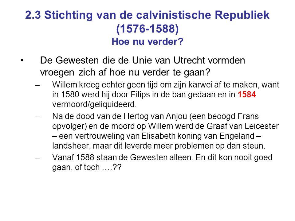 2.3 Stichting van de calvinistische Republiek (1576-1588) Hoe nu verder.