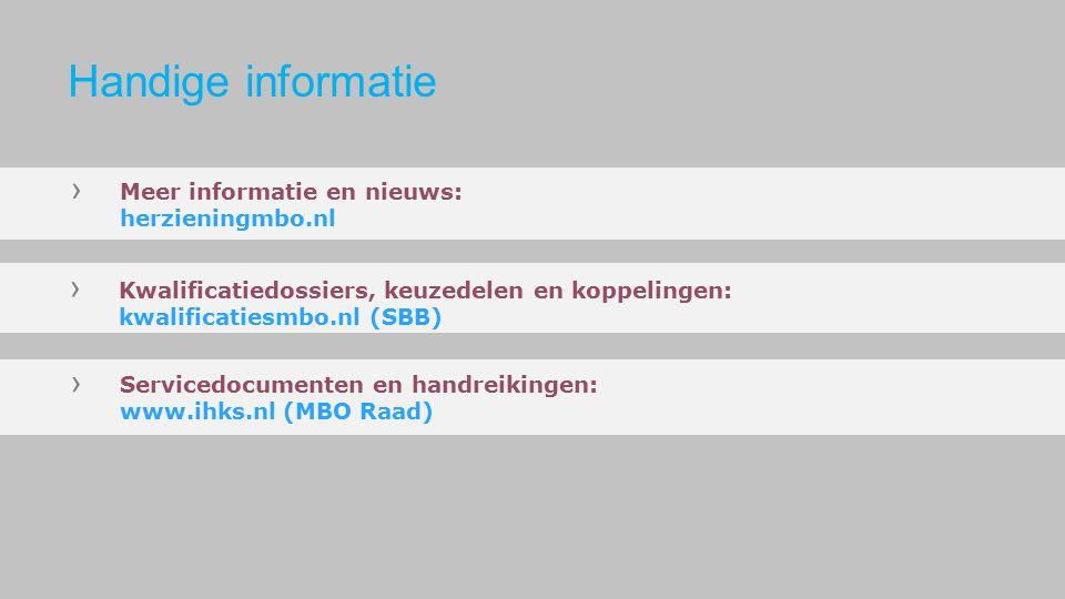 › Meer informatie en nieuws: herzieningmbo.nl › Kwalificatiedossiers, keuzedelen en koppelingen: kwalificatiesmbo.nl (SBB) › Servicedocumenten en handreikingen: www.ihks.nl (MBO Raad) Handige informatie