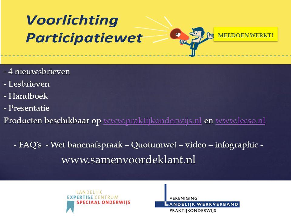 - 4 nieuwsbrieven - Lesbrieven - Handboek - Presentatie Producten beschikbaar op www.praktijkonderwijs.nl en www.lecso.nl www.praktijkonderwijs.nlwww.lecso.nlwww.praktijkonderwijs.nlwww.lecso.nl - FAQ's - Wet banenafspraak – Quotumwet – video – infographic - - FAQ's - Wet banenafspraak – Quotumwet – video – infographic -www.samenvoordeklant.nl MEEDOEN WERKT!