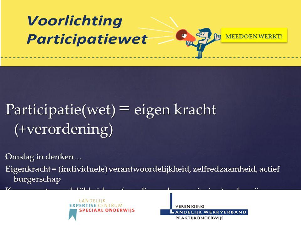 Participatie(wet) = eigen kracht (+verordening) Omslag in denken… Eigenkracht = (individuele) verantwoordelijkheid, zelfredzaamheid, actief burgerscha