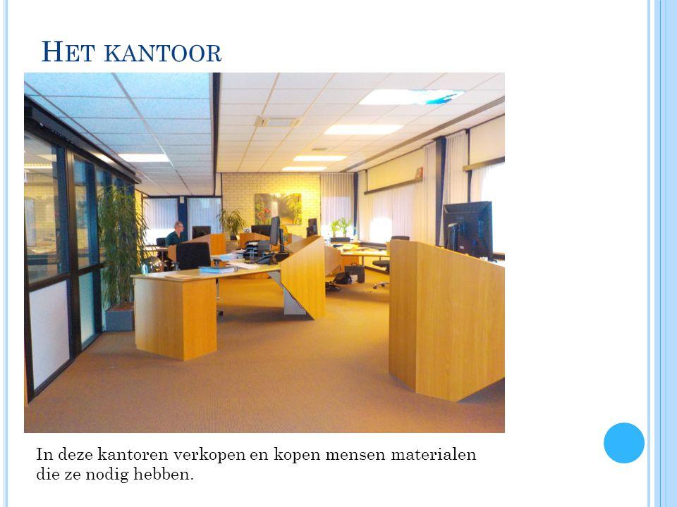 H ET KANTOOR In deze kantoren verkopen en kopen mensen materialen die ze nodig hebben.