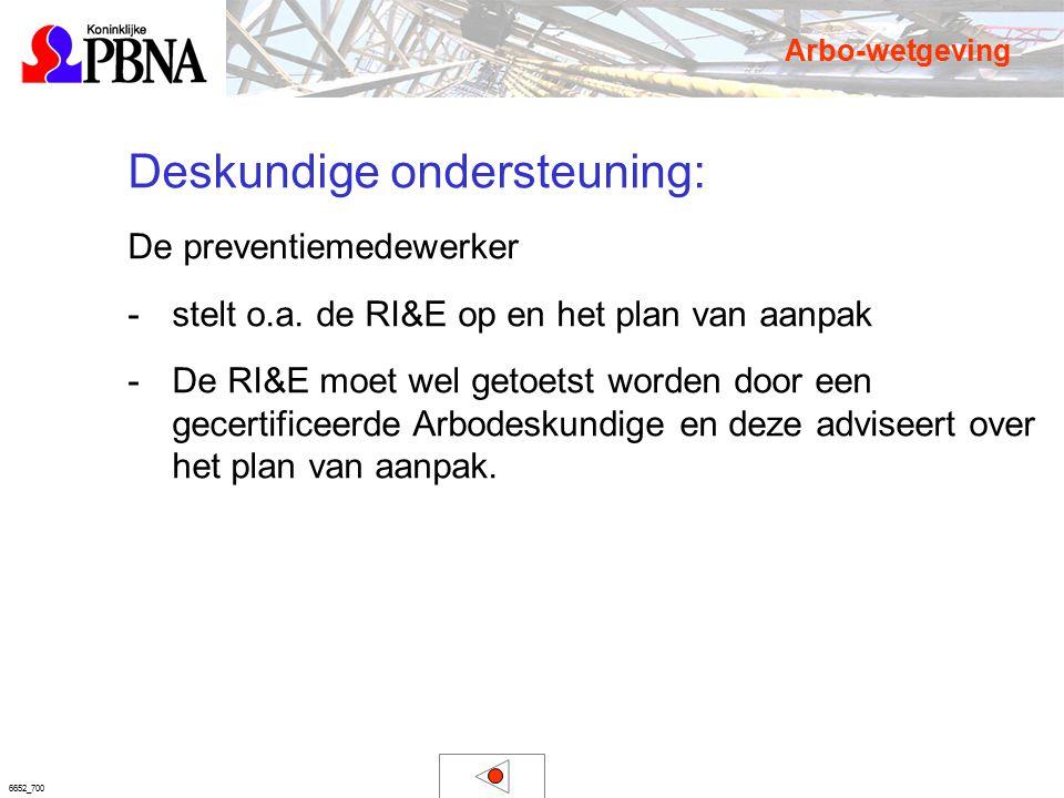 6652_700 Deskundige ondersteuning: De preventiemedewerker -stelt o.a. de RI&E op en het plan van aanpak -De RI&E moet wel getoetst worden door een gec