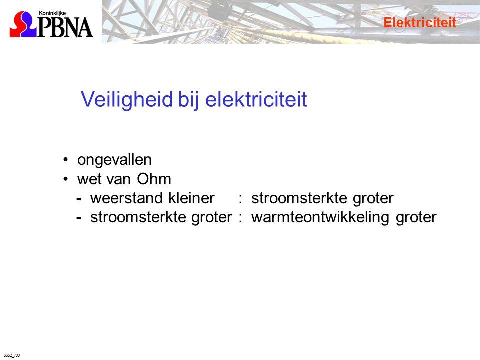 6652_700 Veiligheid bij elektriciteit ongevallen wet van Ohm - weerstand kleiner: stroomsterkte groter - stroomsterkte groter: warmteontwikkeling grot