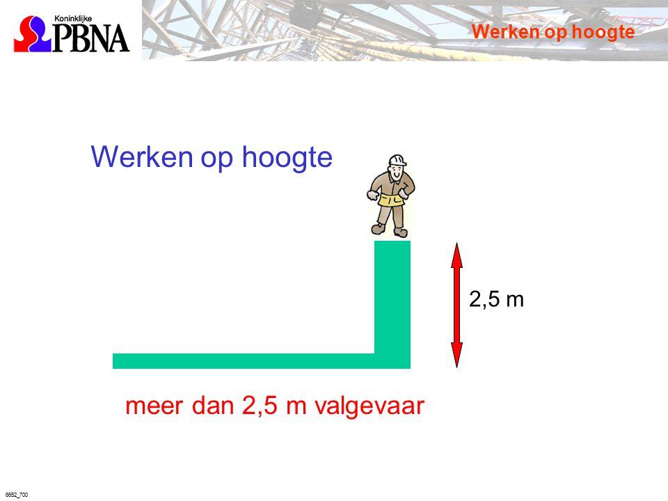 6652_700 2,5 m Werken op hoogte meer dan 2,5 m valgevaar Werken op hoogte