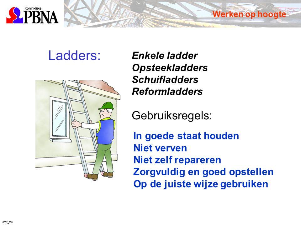 6652_700 Ladders: Enkele ladder Opsteekladders Schuifladders Reformladders Gebruiksregels: In goede staat houden Niet verven Niet zelf repareren Zorgv
