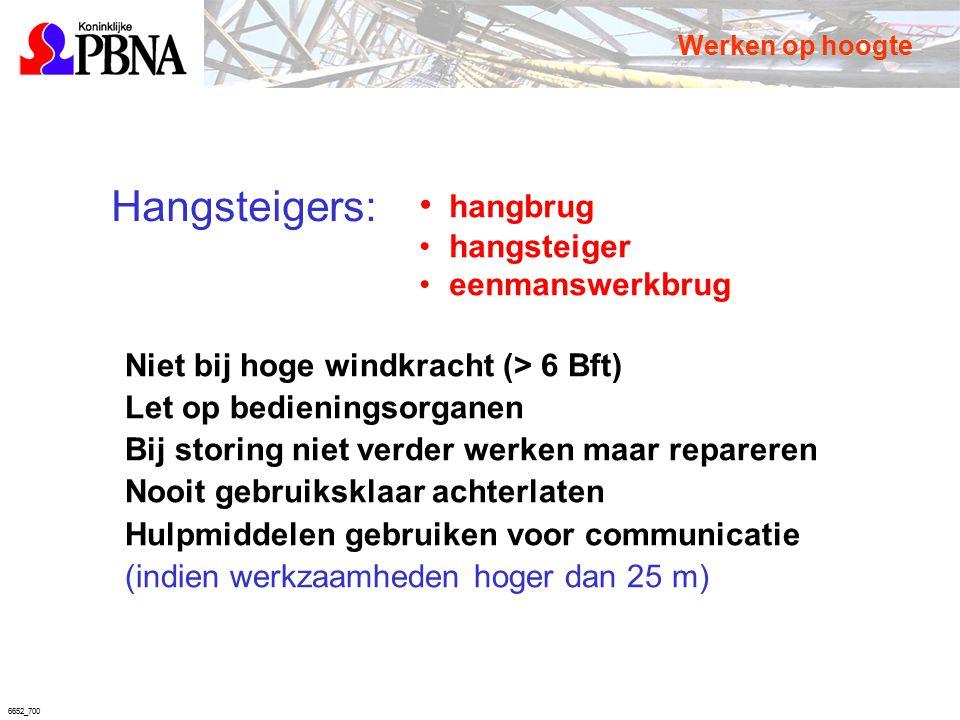 6652_700 Hangsteigers: hangbrug hangsteiger eenmanswerkbrug Niet bij hoge windkracht (> 6 Bft) Let op bedieningsorganen Bij storing niet verder werken