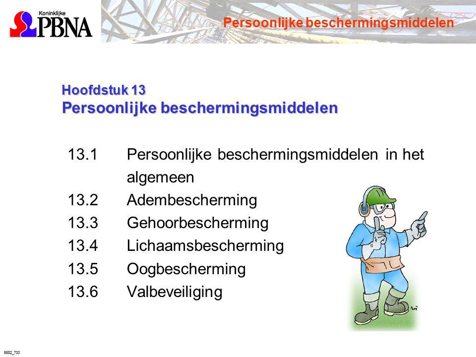 6652_700 Hoofdstuk 13 Persoonlijke beschermingsmiddelen Hoofdstuk 13 Persoonlijke beschermingsmiddelen 13.1 Persoonlijke beschermingsmiddelen in het a