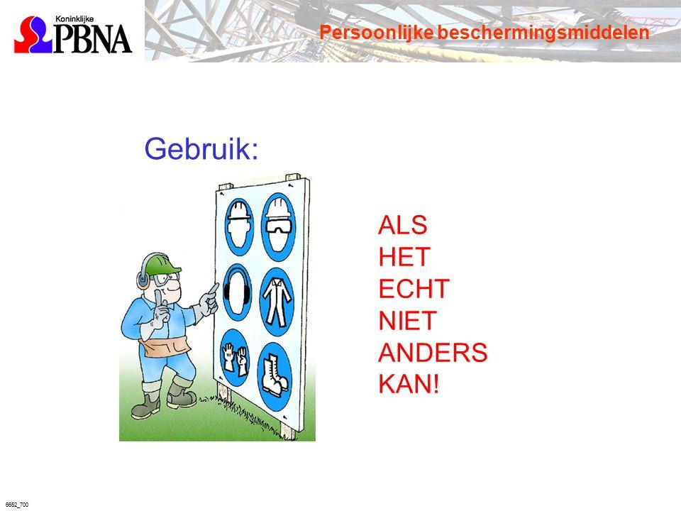 6652_700 Gebruik: ALS HET ECHT NIET ANDERS KAN! Persoonlijke beschermingsmiddelen