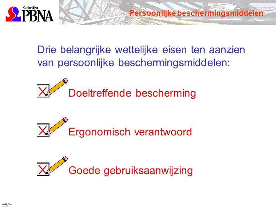 6652_700 Drie belangrijke wettelijke eisen ten aanzien van persoonlijke beschermingsmiddelen: Doeltreffende bescherming Ergonomisch verantwoord Goede